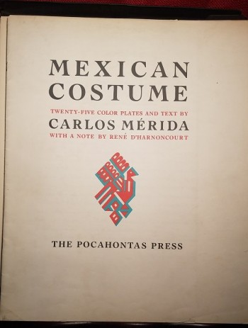 Image for Mexican Costume. Twenty-five color plates and text by Carlos Merida. With a note by Ren' d'Harnoncourt.